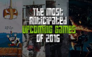 Roberts Most Anticipated Games of 2016