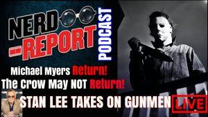 Nerd Report Podcast: Halloween Trailer / The Crow Reboot / Stan Lee takes on Gunmen & More!