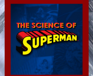 NATIONAL GEOGRAPHIC: THE SCIENCE OF SUPERMAN